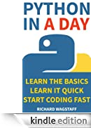 Python In A Day: Learn the basics, Learn it quick, Start coding fast [Edizione Kindle]