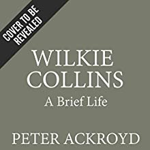 Wilkie Collins: A Brief Life (       UNABRIDGED) by Peter Ackroyd Narrated by Gildart Jackson