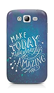 AMEZ make today ridiculously amazing Back Cover For Samsung Grand Neo Plus