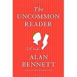 The Uncommon Reader: A Novella ~ Alan Bennett