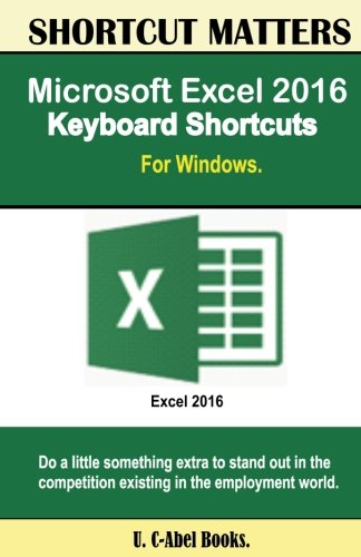 Microsoft Excel 2016 Keyboard Shortcuts For Windows (Shortcut Matters) (Windows Keyboard Shortcuts compare prices)