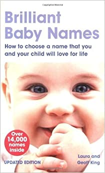 Brilliant Baby Names: How to Choose a Name That You and ...