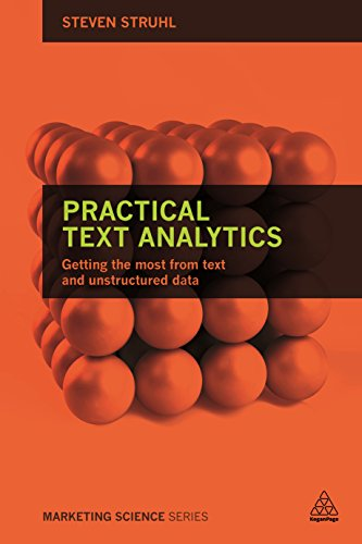 Practical Text Analytics: Interpreting Text and Unstructured Data for Business Intelligence (Marketing Science), by Steven Struhl