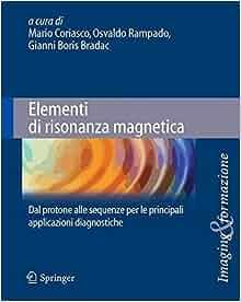 Elementi di risonanza magnetica: Dal protone alle sequenze per le