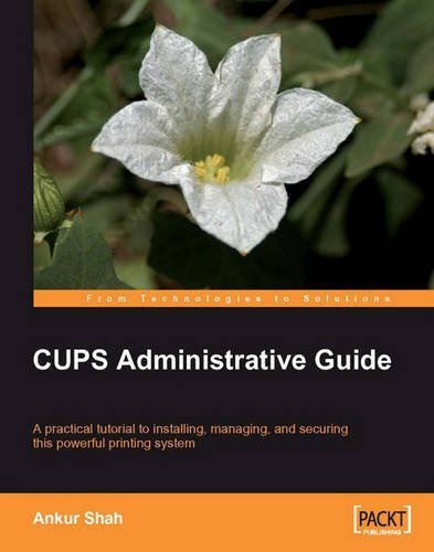 CUPS Administrative Guide: A practical tutorial to installing, managing, and securing this powerful printing system by Shah, Ankur (2008) Paperback
