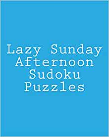 Lazy Sunday Afternoon Sudoku Puzzles: Fun, Large Grid