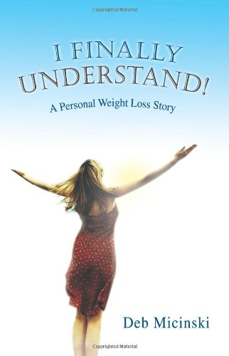 I Finally Understand!: A Personal Weight Loss Story