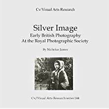 Silver Image: Early British Photography at The Royal Photographic Society Speech by Nicholas James Narrated by Denise Kahn