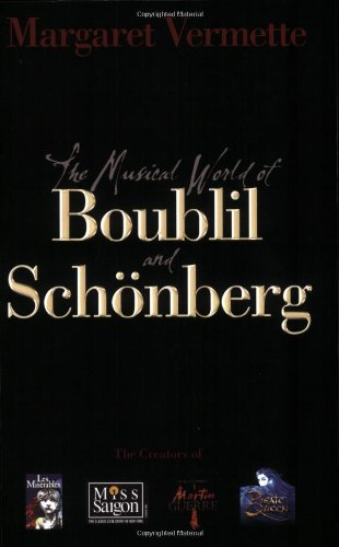 The Musical World of Boublil and Schonberg: The Creators of Les Miserables, Miss Saigon, Martin Guerre, and The Pirate Q