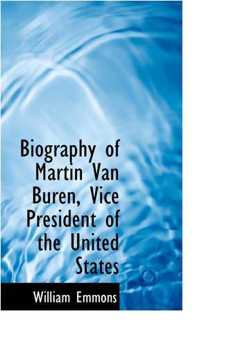 Biography of Martin Van Buren, Vice President of the United States