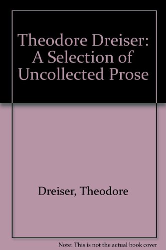 Theodore Dreiser: A Selection of Uncollected Prose