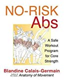 img - for No-Risk Abs : A Safe Workout Program for Core Strength (Paperback)--by Blandine Calais-Germain [2011 Edition] book / textbook / text book