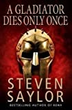 img - for [A Gladiator Dies Only Once] (By: Steven Saylor) [published: March, 2006] book / textbook / text book
