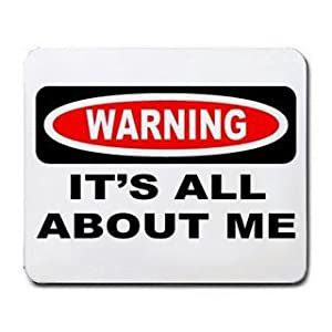 Amazon.com : WARNING IT'S ALL ABOUT ME Mousepad [Office Product