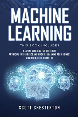 Machine Learning This book includes Machine Learning for Beginners,Artificial Intelligence and Machine Learning for business, Networking for beginners [Chesterton, Scott] (Tapa Blanda)