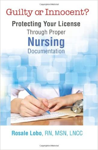 Guilty or Innocent?: Protecting Your License Through Proper Nursing Documentation written by Rosale Lobo