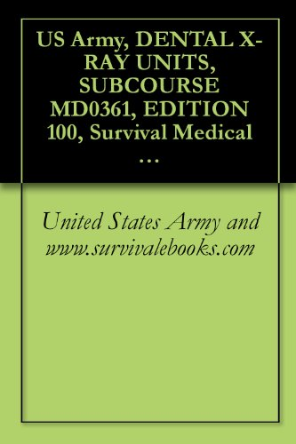 US Army, DENTAL X-RAY UNITS, SUBCOURSE MD0361, EDITION 100, Survival Medical Manual