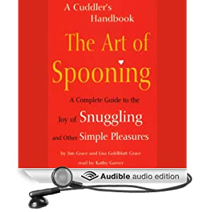 The Art of Spooning: A Complete Guide to the Joy of Snuggling and Other Simple Pleasures