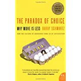 The Paradox Of Choice: Why More Is Lessby Barry Schwartz