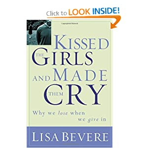 Kissed the Girls and Made Them Cry: Why Women Lose When We Give In Lisa Bevere