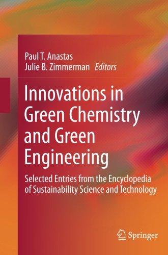 Innovations in Green Chemistry and Green Engineering: Selected Entries from the Encyclopedia of Sustainability Science a