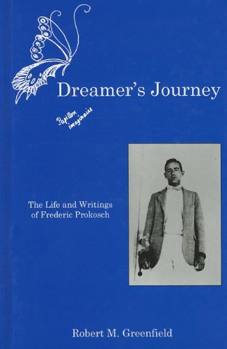 Dreamer's Journey: The Life and Writings of Frederic Prokosch