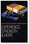 Experience, Strength and Hope: Stories from the First Three Editions of Alcoholics Anonymous