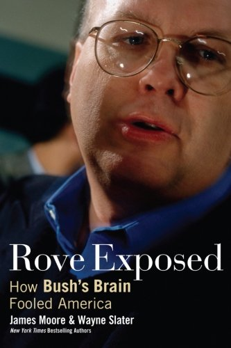 Rove Exposed: How Bush's Brain Fooled America