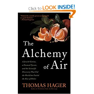 The Alchemy of Air: A Jewish Genius, a Doomed Tycoon, and the Scientific Discovery That Fed the World but... by Thomas Hager