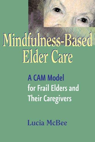 Mindfulness-Based Elder Care: A CAM Model for Frail Elders and Their Caregivers