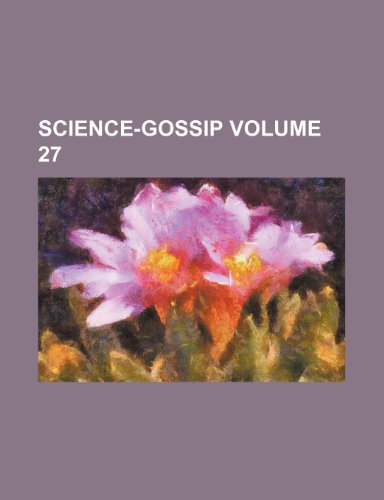 Science-gossip Volume 27