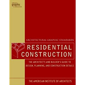 Architectural Graphic Standards for Residential Construction: The Architect's and Builder's Guide to Design, Planning, and Construction Details (Ramse