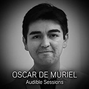 FREE: Audible Sessions with Oscar de Muriel Speech
