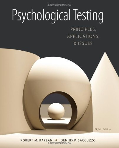 Psychological Testing: Principles, Applications, and Issues, by Robert M. Kaplan, Dennis P. Saccuzzo