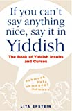 img - for If You Can't Say Anything Nice, Say It In Yiddish by Lita Epstein published by Barnes & Noble (2007) [Hardcover] book / textbook / text book