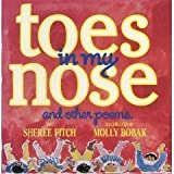 Toes in My Nose: And Other Poems (1563971275) by Sheree Fitch