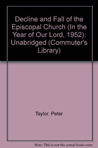 The Decline & Fall of the Episcopal Church: (In the Year of Our Lord 1952) (Commuter's Library) PDF