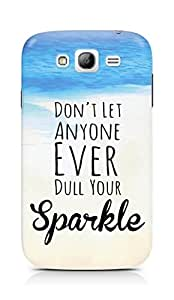 AMEZ dont let anyone dull your sparkle Back Cover For Samsung Grand Neo Plus