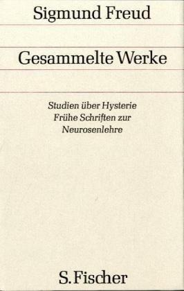 Band 1: <br /> Werke aus den Jahren 1892-1899: Studien über Hysterie / Frühe Schriften zur Neurosenlehre: Bd. 1