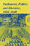 Parliaments, Politics and Elections, 1604-1648 (Camden Fifth Series)