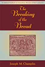 Breaking of the Bread The An Updated Handbook for Extraordinary Ministers of holy Comminuion