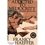 Addicted to Mediocrity: 20th Century Christians and the Arts (0891072144) by Schaeffer, Franky