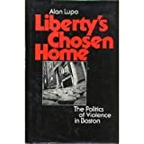 img - for Liberty's chosen home: The politics of violence in Boston book / textbook / text book