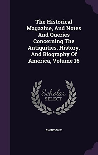 The Historical Magazine, And Notes And Queries Concerning The Antiquities, History, And Biography Of America, Volume 16