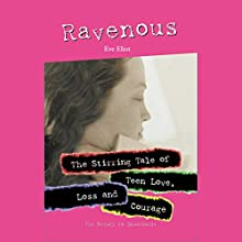 Ravenous: The Stirring Tale of Teen Love, Loss and Courage (       UNABRIDGED) by Eve Eliot Narrated by Eliza Foss