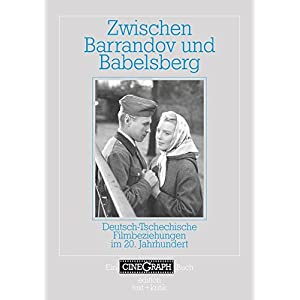 Zwischen Barrandov und Babelsberg: Deutsch-tschechische Filmbeziehungen im 20. Jahrhundert (Ein Cine