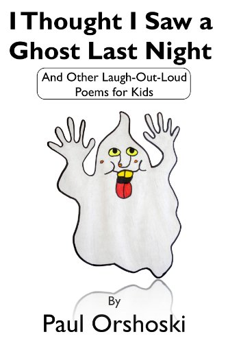 Paul Orshoski - I Thought I Saw a Ghost Last Night: And Other Laugh-Out-Loud Poems for Kids