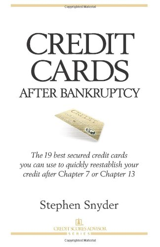 Credit Cards After Bankruptcy: The 19 best secured credit cards  you can use to quickly reestablish your  credit after Chapter 7 or Chapter 13 (Volume 1)
