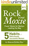 5 Habits of Ridiculously Successful Women (Rock Your Moxie: Power Moves for Women Leading the Way)