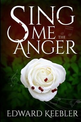 -sing-me-the-anger-by-keebler-edward-author-apr-25-2014-paperback-